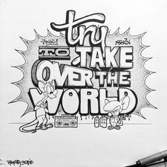 Try to take over the World - Hand Typography Project Pinky and the Brain Hand Typography, Graffiti Lettering Fonts, Graffiti Words, Graffiti Artists, Tattoo Outline Drawing, Outline Drawings, Cartoon Coloring Pages, Coloring Book Pages, Brain Drawing