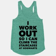 I Work Out so I can climb the staircases at Hogwarts...funny work out tanks #harry potter