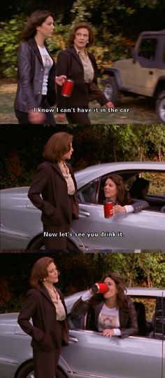 Lorelai: I know I can't have it in the car. Emily: Now let's see you drink it.