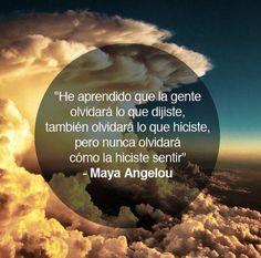 〽️ La gente olvidará lo que le dijiste, también olvidara lo que hiciste, pero nunca olvidará como la hiciste sentir. Maya Angelou