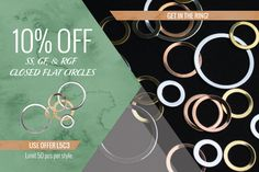L5C3: 10% off Sterling Silver, Gold-Filled, and Rose Gold-Filled Closed Flat Circles (S622, GF228 & GFR228 prefix, limit 50 pcs per style) T4G5: 10 FREE Pieces  Expires: April 2, 2017