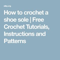 How to crochet a shoe sole | Free Crochet Tutorials, Instructions and Patterns
