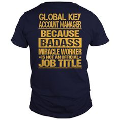 Global Key Account Manager Because Badass Miracle Worker Is Not An Official Job Title T Shirt, Hoodie Key Account Manager