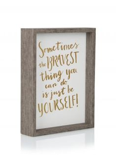 The Bravest Thing To Do Is Just Be Yourself Framed Quote | Clintons