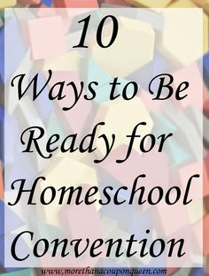 Homeschool Convention is just around the corner. I am so excited! There are many great talks I hope to go to and curriculums I look forward to checking out. However, I know that homeschool convention can be very overwhelming if you aren't prepared. Today I am going to share 10 ways to be ready for homeschool convention.