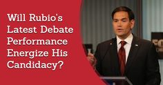 Will Rubio's Latest Debate Performance Energize His Candidacy?