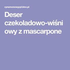 Deser czekoladowo-wiśniowy z mascarpone