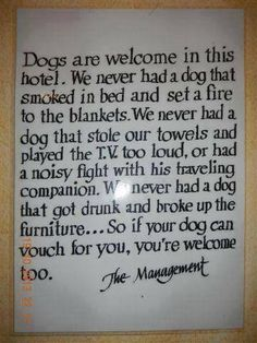 If you behave as well as your dog, you just might be welcome, too!