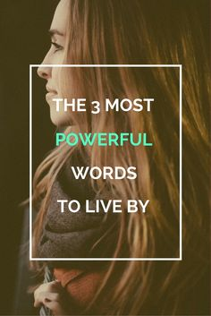 The 3 Most Powerful Words To Live By | http://createawholenewyou.com/the-3-most-powerful-words-to-live-by/