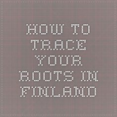 How to trace your roots in Finland To Trace, Genealogy, Finland, Roots, Math Equations