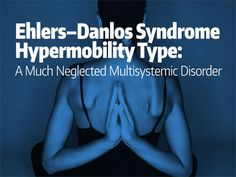 Ehlers–Danlos Syndrome—Hypermobility Type: A Much Neglected Multisystemic Disorder Ehlers Danlos Hypermobility, Ehlers Danlos Society, Elhers Danlos Syndrome, Severe Back Pain, Crps, Autoimmune Disease, Lyme Disease, Chronic Pain, Arthritis