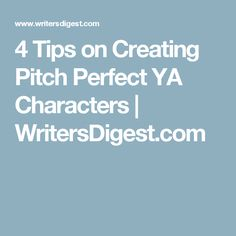4 Tips on Creating Pitch Perfect YA Characters | WritersDigest.com
