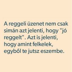 Reggeli üzenet...♡ Fact Quotes, Love Quotes, Inspirational Quotes, Cute Love, I Love You, My Love, Dont Break My Heart, Romance Quotes, Sad Stories