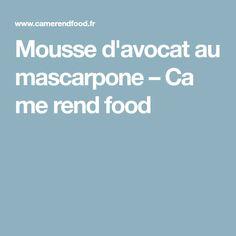 Mousse d'avocat au mascarpone – Ca me rend food