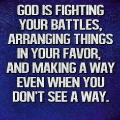 Always...I will remember this, He is Always fighting for me...