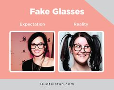Expectation Vs Reality: Fake Glasses Fake Glasses, Expectation Reality, Life Quotes, Funny Quotes, My Images, Quote Of The Day, Funny Pictures, Inspirational Quotes, Humor