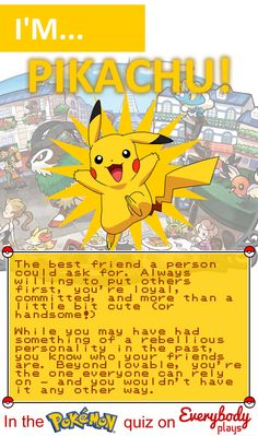 Now, this describes me more! It's not because I love Pikachu... I'm rebellious, loyal, and people can rely on me... Like Pikachu.