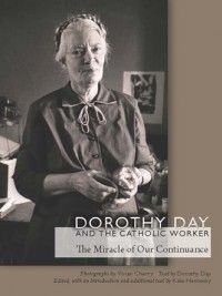 Dorothy Day and the Catholic Worker: The Miracle of Our Continuance Photographs by Vivian Cherry Text by Dorothy Day Edited, with an Introduction and additional text by Kate Hennessy Works Of Mercy, American Catholic, Dorothy Day, Images And Words, Documentary Photographers, Spiritual Wisdom, Social Issues, Book Format, Memoirs