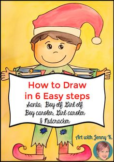 How to draw holiday images in 6 easy steps: boy elf, girl elf, boy caroler, girl caroler, nutcracker and santa. Learn my fun way of teaching drawing!