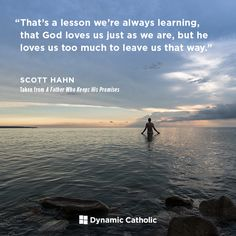 """""""That's a lesson we're always learning, that God loves us just as we are, but he loves us too much to leave us that way."""""""