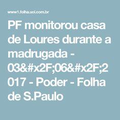 PF monitorou casa de Loures durante a madrugada - 03/06/2017 - Poder - Folha de S.Paulo