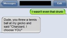 19 of the best 'I wasn't that drunk!' texts>> Is the gecko okay? I Wasnt That Drunk Texts, Funny Drunk Texts, Funny Text Fails, Drunk Humor, Stupid Texts, Epic Texts, Drunk Text Messages, Funny Messages, Really Funny