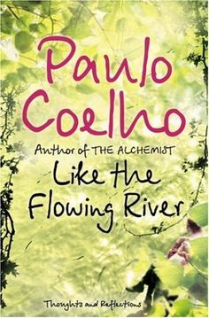 LIKE A FLOWING RIVER by Paulo Coelho    *I have the exact copy of this one :) also as a gift. The cover design's color is so refreshing...so as the words of wisdom from this author & his books :)