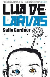 Lua de Larvas - Sally Gardner - WMF Martins Fontes