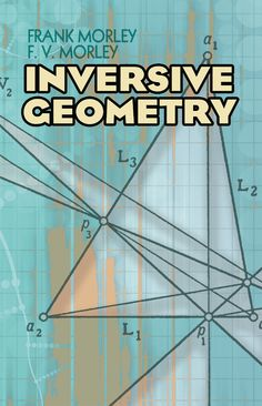 "Read ""Inversive Geometry"" by Frank Morley available from Rakuten Kobo. This introduction to algebraic geometry makes particular reference to the operation of inversion and is suitable for adv. Logic Math, Maths, Trigonometry Worksheets, Algebraic Geometry, Advanced Mathematics, Basic Geometry, Math Books, Books, Science"