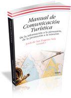 manual de comunicacion turistica: de la informacion a la persuasi on, de la promocion a la emocion-jordi de san eugenio vela-9788499841182