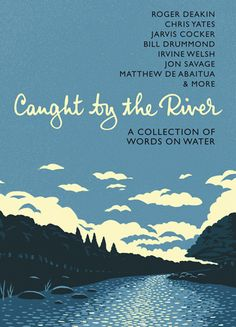 Caught By The River - Words on Water - new cover for paperback edition Swallows And Amazons, Map Of Britain, Roger Deakins, Word Map, Myself Essay, Life Affirming, Sleeping Under The Stars, Beautiful Book Covers, Book Jacket