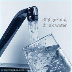 Blijf gezond, drink water! Tips over waarom je meer water zou moeten drinken.