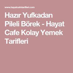 Hazır Yufkadan Pileli Börek - Hayat Cafe Kolay Yemek Tarifleri