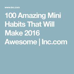 100 Amazing Mini Habits That Will Make 2016 Awesome | Inc.com