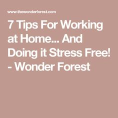 7 Tips For Working at Home... And Doing it Stress Free! - Wonder Forest