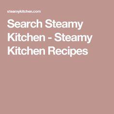 Search Steamy Kitchen - Steamy Kitchen Recipes