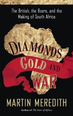 Buy Diamonds, Gold, and War: The British, the Boers, and the Making of South Africa by Martin Meredith and Read this Book on Kobo's Free Apps. Discover Kobo's Vast Collection of Ebooks and Audiobooks Today - Over 4 Million Titles! Date, Wilbur Smith, Richest In The World, Diamonds And Gold, Buy Diamonds, African History, History Books, South Africa, Books To Read