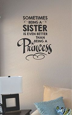 Sometimes Being a Sister Is Even Better Than Being a Princess Vinyl Wall Art Decal Sticker