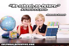 """No school, no future."" N-ai carte n-ai parte. –Romanian Proverb"