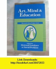 Art, Mind  Education Research from Project Zero (9780252060809) Howard Gardner, David Perkins , ISBN-10: 0252060806  , ISBN-13: 978-0252060809 ,  , tutorials , pdf , ebook , torrent , downloads , rapidshare , filesonic , hotfile , megaupload , fileserve