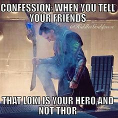 Thee say ewww he's ugly . Then I picture myself killing them Loki style. But both of them are my heroes.