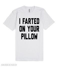 I FARTED ON YOUR PILLOW |  American Apparel Unisex Fitted Tee in White #Skreened