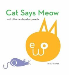 Cat Says Meow and Other Animalopoeia by Michael Arndt- Check out the review at http://lgdata.s3-website-us-east-1.amazonaws.com/docs/1622/1199729/StaffPicks2014-09.pdf