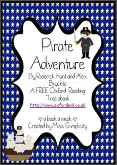 PA is a free, online ebook (smartboard/tablet) from Oxford Owl.A book a week:  Pirate AdventureRead the book daily for a week and complete a activity a day - oh so simple!Activities include;1.  Sequencing2.  Multiple Choice comprehension3.  Recall (written response)4.