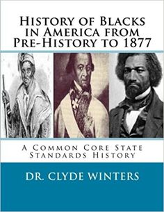 History of Blacks in America from Pre-History to 1877: A Common Core State Standards History: Dr. Clyde Winters: 9781505827613: Amazon.com: Books