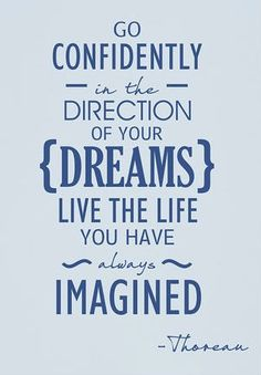 Go confidently in the direction of your dreams. Live the life you have always imagined. #thoreau #quote