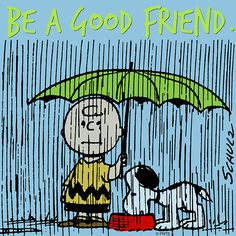 Be a good friend.