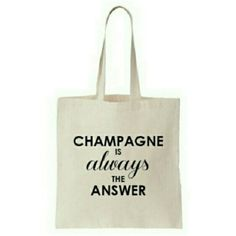 """""""Champagne is always the answer"""" canvas tote """"Champagne is always the answer"""" canvas tote bag measures approx.13.5""""x11"""" with 9"""" drop. Last photo is only to show size. That bag not currently available. First photo is the bag listed for purchase. T&J Designs Bags Totes"""