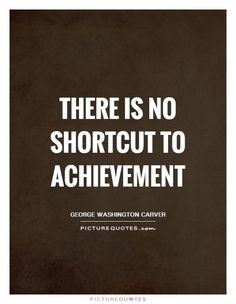 There is no shortcut to achievement. Motivational quotes on PictureQuotes.com.