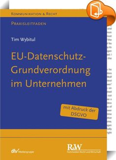 EU-Datenschutz-Grundverordnung im Unternehmen    :  Im April 2016 hat das EU-Parlament die EU-Datenschutz-Grundverordnung (DSGVO) verabschiedet. Sie gilt ab dem 25. Mai 2018 in der gesamten EU und bringt nicht nur eine Vereinheitlichung, sondern auch eine deutliche Verschärfung des europäischen Datenschutzrechts mit sich. Dies stellt Unternehmen vor die Herausforderung, innerhalb kurzer Zeit interne Prozesse und Datenschutz-Funktionen an das neue Recht anzupassen. Angesichts erhöhter A...
